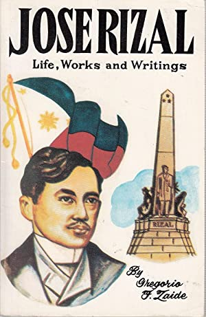Jose Rizal: Life, works and writings of: Gregorio F Zaide