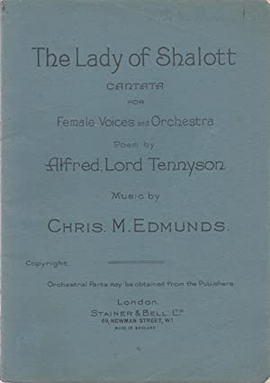 The Lady, of Shalott. Cantata for female voices and orchestra, poem by Alfred, Lord Tennyson. (To...