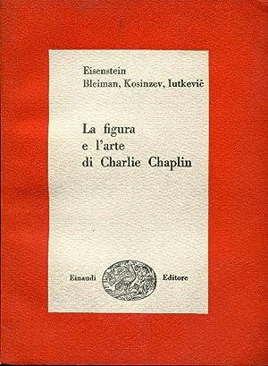 La figura e l'arte di Charlie Chaplin.: Eisenstein, Bleiman, Kosinzev,