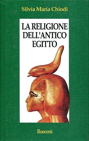 La religione dell'antico Egitto.: Chiodi Silvia Maria