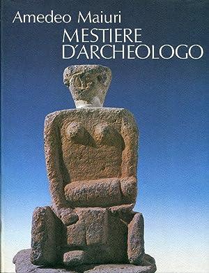 Mestiere d'Archeologo. Antologia di scritti a cura: Maiuri Amedeo