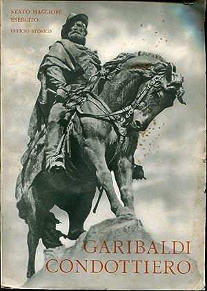 Garibaldi condottiero. Presentazione del volume: gen. Pietro: AA.VV.