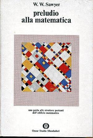 Preludio alla matematica. Una guida alle strutture: Sawyer W.W.