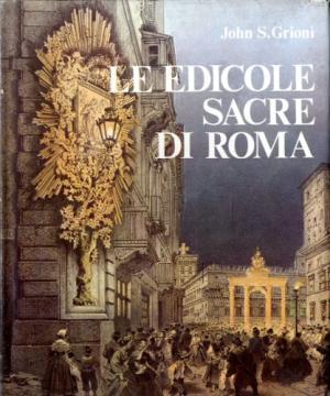 Le edicole sacre di Roma. Presentazione di: John S. Grioni