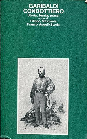 Garibaldi condottiero. Storia, teoria, prassi.: Filippo Mazzonis a