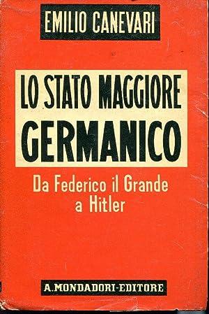 Lo stato maggiore germanico da Federico il: Canevari Emilio.