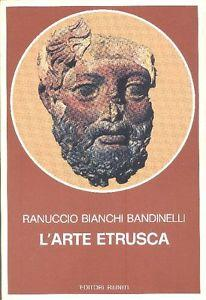 L' arte etrusca. Introduzione di Mario Torelli.: Bianchi Bandinelli Ranuccio