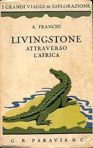 Livingstone attraverso l'africa. Illustrazioni in nero e: Franchi Anna