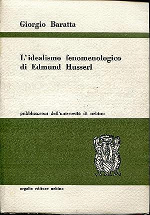 L' idealismo fenomenologico di Edmund Husserl: Baratta Giorgio