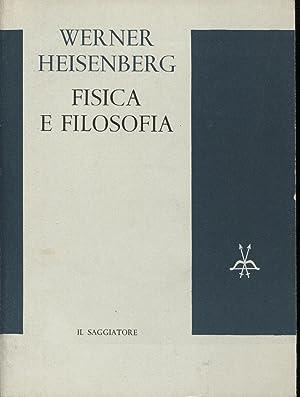 Fisica e filosofia. La rivoluzione nella scienza: Werner Heisenberg