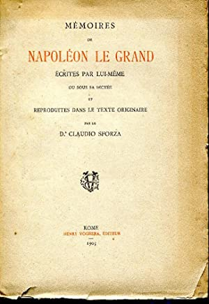 MEMOIRES DE NAPOLEON LE GRAND ECRITES PAR: SFORZA CLAUDIO