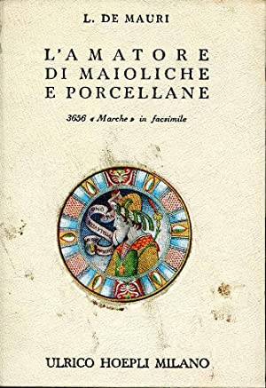 L' AMATORE DI MAIOLICHE E PORCELLANE NOTIZIE: DE MAURI L.