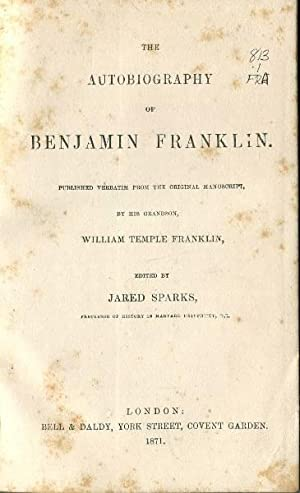 The autobiography of Benjamin Franklin : published verbatim from the original manuscript by his g...