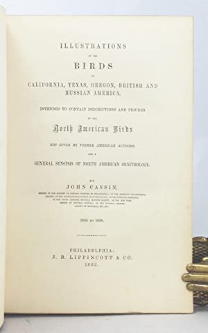 Illustrations of the Birds of California, Texas, Oregon, British and Russian America.: Cassin, John