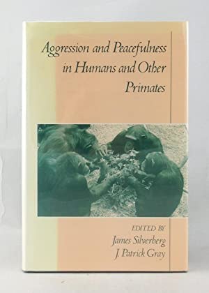 Aggression and Peacefulness in Humans and Other Primates.: Silverberg, James and Gray, J. Partrick ...