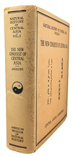 The New Conquest of Central Asia: A Narrative of the Explorations of the Central Asiatic ...