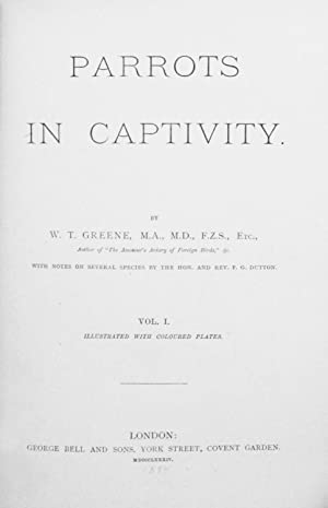 Parrots in Captivity, 3 volumes, complete.: Greene, W.T.