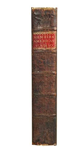 Memoirs of the American Academy of Arts and Sciences to the end of the year 1783, volume 1.: ...