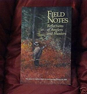 Field Notes- Reflections of Anglers and Hunters: Edited; Stephen J