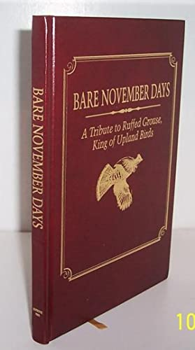 Bare November Days - A Tribute to Ruffed Grouse King of Upland Birds ** UNIQUE Leather Bound Signed...
