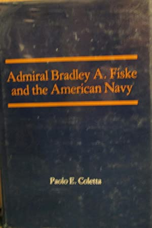 Admiral Bradley A. Fiske and the American Navy