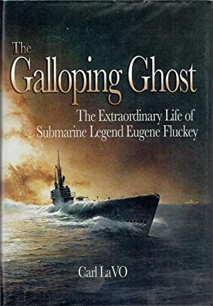 The Galloping Ghost: The Extraordinary Life of Submarine Legend Eugene Fluckey: Carl LaVO