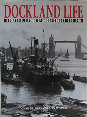 Dockland Life: A Pictorial History of London's Docks, 1860-1970