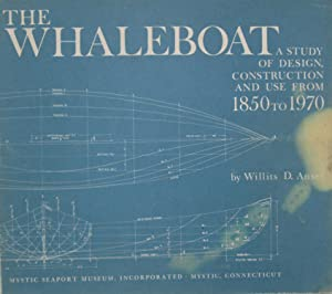 The Whaleboat: A Study of Design, Construction: Ansel, Wilts D.