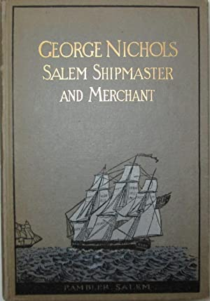 George Nichols: Salem Shipmaster and Merchant: An Autobiography