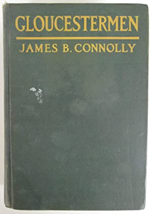 Gloucestermen: Stories of the Fishing Fleet: Connolly, James B.