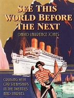 See this world before the next Cruising with CPR Steamships in the Twenties and Thirties: Jones, ...