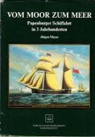 Vom Moor Zum Meer Papenburger Schiffahrt in 3 Jahrhunderten: Meyer, Jurgen