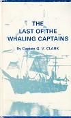 The Last of the Whaling Captains: Clark, Captain, G.V.