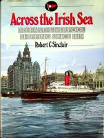 Across the Irish Sea Belfast-Liverpool Shipping since 1819: Sinclair, Robert C.