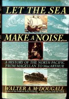 Let the sea make a noise A History of the North Pacific from Magellan to Mac Arthur: Mc Dougall, W