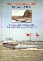 Uit nood geboren 75 jaar N.P.R.C., Nederlandse Particuliere Rijnvaart-Centrale 1935-2010: Groot, ...