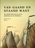 Van Gaand en Staand Want deel IV De zeilvisserij voor en na de afsluiting van de Zuiderzee. In dit ...