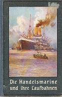 Die Handelsmarine und ihre Laufbahnen Ein handbuch alles Wissenwerten uber die handelsflotte: ...