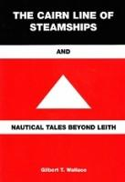 The Cairn Line of Steamships and Nautical Tales Beyond Leith: Wallace, Gilbert T.