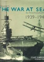 The War at Sea in Photographs 1939-1945: Robertson, S. and S. Dent