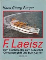 F. Laeisz Vom Frachtsegler zum Kuhlschiff, Containerschiff und Bulk Carrier: Prager, H.G.