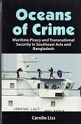 Oceans of Crime Maritime Piracy and Transnational Security in Southeast Asia and Bangladesh: Liss, ...