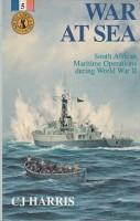 War at Sea South African Maritime Operations during World War II: Harris, C.J.
