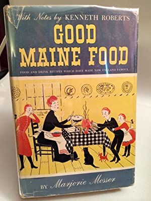 Good Maine Food: Mosser, Marjorie. Introduction and Notes By Kenneth Roberts.