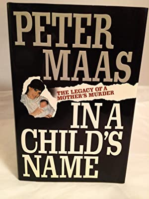 In a Child's Name : The Legacy of a Mother's Murder: Maas, Peter