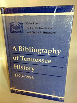 A Bibliography of Tennessee History, 1973-1996: Dickinson, W. Calvin and Eloise R. Hitchcock (...