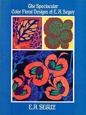 The Spectacular Color Floral Designs of E . A. Seguy.: SEGUY, E. A.