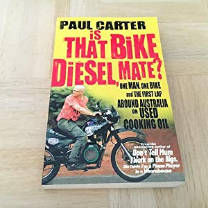 Is that Bike Diesel, Mate?: One Man, One Bike, and the First Lap Around Australia on Used Cooking...