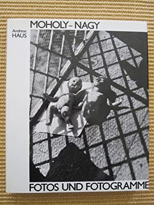 Moholy-Nagy - Fotos und Fotogramme: Andreas Haus