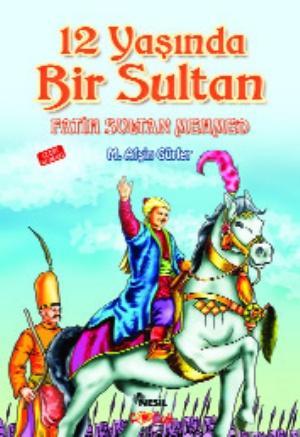 12 Yasinda Bir Sultan: Fatih Sultan Mehmed: Gurler, M. Afsin